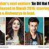 Ae Dil Hai Mushkil Releases in Diwali 2016; starring Ranbir, Anushka & Aishwarya