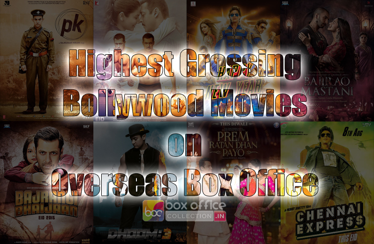 Top highest overseas collections of hindi bollywood movies - Bollywood movie box office collection ...
