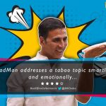 Movie Review: PadMan Addresses a Taboo Topic Smartly & Emotionally
